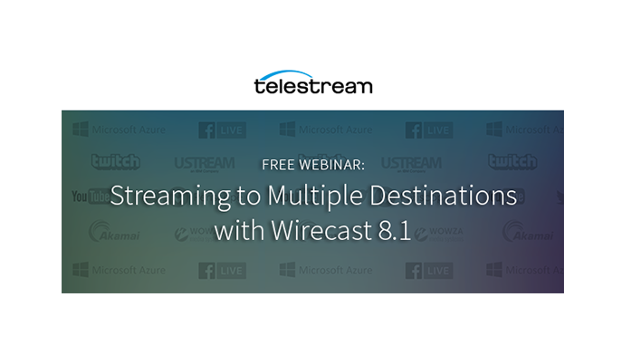 Webinar – Streaming to Multiple Destinations with Wirecast 8.1