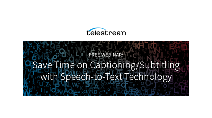 Webinar – Save Time on Captioning/Subtitling with Speech-to-Text Technology
