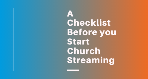 A Checklist Before you Start Church Streaming