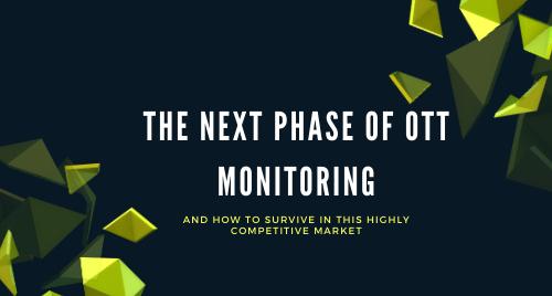 The Next Phase of OTT Monitoring
