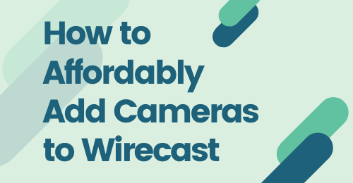 How To Affordably Add Cameras To Wirecast