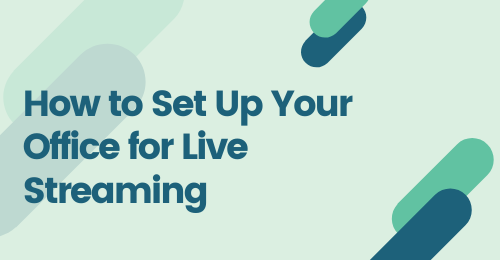 How to Set-Up Your Office for Live Streaming