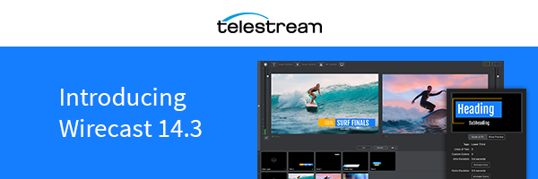 Live streaming just got easier with Wirecast 14.3